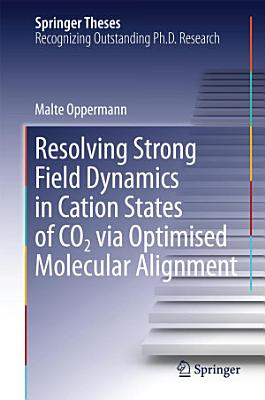 Resolving Strong Field Dynamics in Cation States of CO 2 via Optimised Molecular Alignment PDF