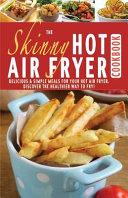 The Skinny Hot Air Fryer Cookbook