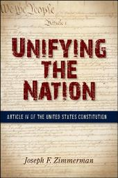 Unifying the Nation: Article IV of the United States Constitution
