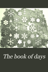 The Book of Days: A Miscellany of Popular Antiquities in Connection with the Calendar, Including Anecdote, Biography & History, Curiosities of Literature, and Oddities of Human Life and Character, Volume 1