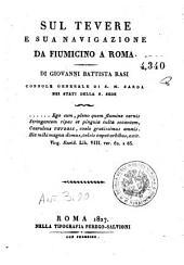 Sul Tevere e sua navigazione da Fiumicino a Roma. Di Giovanni Battista Rasi ...