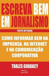 Escreva Bem em Jornalismo: Como Informar Bem na Imprensa, na Internet e na Comunicação Corporativa