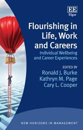 Flourishing in Life, Work and Careers: Individual Wellbeing and Career Experiences