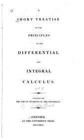 A Short Treatise on the Principles of the Differential and Integral Calculus