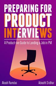 Preparing for Product Interviews  A Product ive Guide to Landing a Job in PM PDF