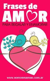 Frases de Amor para regalar y enamorar: Mensajes de amor, Dedicatorias, Palabras y Reflexiones de amor