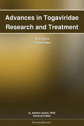 Advances in Togaviridae Research and Treatment: 2012 Edition: ScholarlyPaper