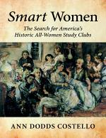 Smart Women: The Search for America's Historic All - Women Study Clubs