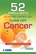 52 Simple Ways to Prevent, Control and Turn Off Cancer