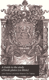 A Guide to the Study of Book-plates: (ex-libris)