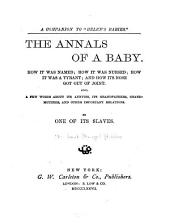 The Annals of a Baby: How it was Named; how it was Nursed; how it was a Tyrant; and how Its Nose Got Out of Joint : Also, a Few Words about Its Aunties, Its Grandfathers, Grandmothers, and Other Important Relations