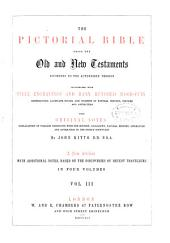 The Pictorial Bible Being the Old and New Testaments According to the Authorized Version Illustrated with Steel Engravings and Many Hundred Wood-cuts Representing Landscape Scenes, and Subjects of Natural History, Costume and Antiquities, with Original Notes Explanatory of Passages Connected with the History, Geography, Natural History, Literature and Antiquities of the Sacred Scriptures: Volume 3