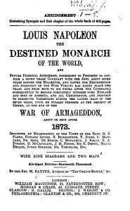 Louis Napoleon the Destined Monarch of the World  and personal Antichrist  foreshown in prophecy     With seven diagrams and two maps  13th thousand PDF