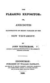 The Pleasing Expositor, Or Anecdotes Illustrative of Select Passages of the New Testament