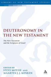 Deuteronomy in the New Testament: The New Testament and the Scriptures of Israel