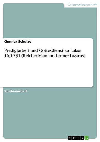 Predigtarbeit und Gottesdienst zu Lukas 16 19 31  Reicher Mann und armer Lazarus  PDF
