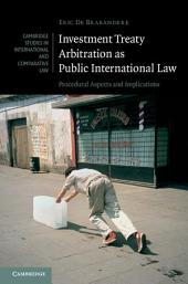 Investment Treaty Arbitration as Public International Law: Procedural Aspects and Implications