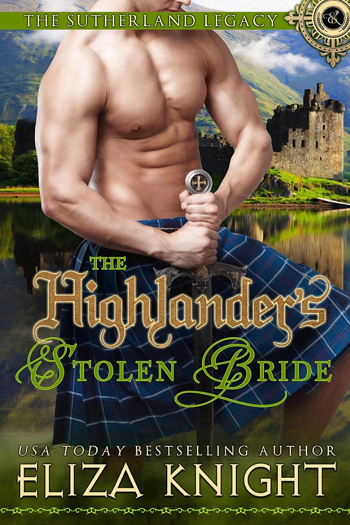 The Highlander's Stolen Bride: Sutherland Legacy Series, #2