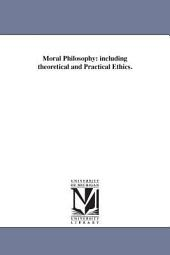 Moral Philosophy: Including Theoretical and Practical Ethics