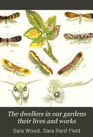 The Dwellers In Our Gardens Their Lives And Works