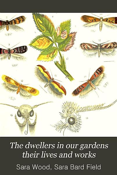 The Dwellers in Our Gardens, Their Lives and Works