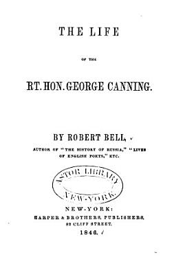The Life of the Rt  Hon  Canning PDF