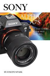 Sony Alpha A7S: An Easy Guide to the Best Features
