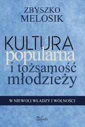 Kultura popularna i tożsamość młodzieży: W niewoli władzy i wolności