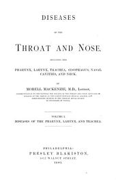Diseases of the Throat and Nose: Including the Pharynx, Larynx, Trachea, Oesophagus, Nasal Cavities, and Neck, Volume 1