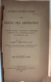 "The Bering Sea Arbitration: Or, ""Pelagic Sealing"" Juridically Considered According to a Particular Analogy of Municipal Law"