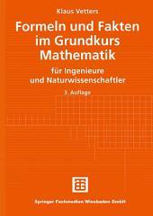 Formeln und Fakten im Grundkurs Mathematik: für Ingenieure und Naturwissenschaftler, Ausgabe 3