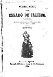 Código civil del estado de Jalisco: Promulgado en virtud de lo dispuesto por el Decreto núm. 208, fecha 30 de octubre de 1885