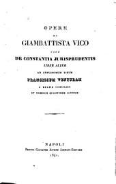Opere di Giambattista Vico cioè De constantia jurisprudentis liber alter: Volume 1