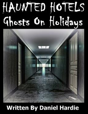Haunted Hotels  Ghosts On Holidays PDF