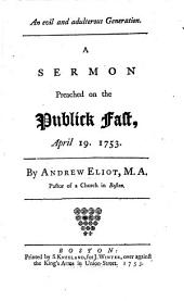 An Evil and Adulterous Generation: A Sermon Preached on the Publick Fast, April 19, 1753