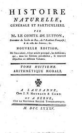 Histoire naturelle, générale et particulière: Arithmétique morale. T.8
