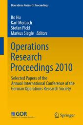 Operations Research Proceedings 2010: Selected Papers of the Annual International Conference of the German Operations Research Society