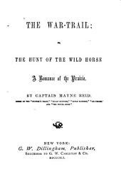 The War-trail: Or the Hunt of the Wild Horse ; a Romance of the Prairie