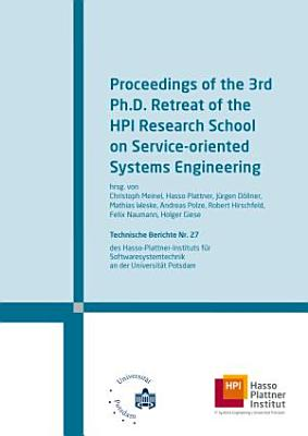 Proceedings of the     Ph  D  Retreat of the HPI Research School on Service Oriented Systems Engineering