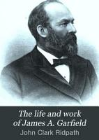 The Life and Work of James A  Garfield  Twentieth President of the United States PDF