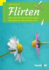 Flirten: Wie wirke ich? Was kann ich sagen? Wie spiele ich meine Stärken aus?, Ausgabe 4