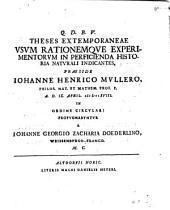 Theses extemporaneae, usum rationemque experimentorum in conficienda historia naturali indicantes