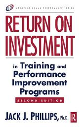 Return on Investment in Training and Performance Improvement Programs: Edition 2