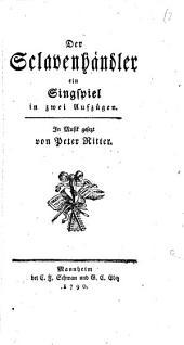 Der Sclavenhändler: ein Singspiel in zwei Aufzügen