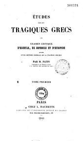 Études sur les tragiques grecs, ou Examen critique d'Eschyle, de Sophocle et d'Euripide, précédé d'une histoire générale de la tragédie grecque par M. Patin
