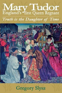 Mary Tudor England S First Queen Regnant Truth Is The Daughter Of Time Book PDF