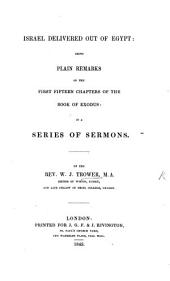 Israel delivered out of Egypt; being plain remarks on the first fifteen chapters of the Book of Exodus: in a series of sermons