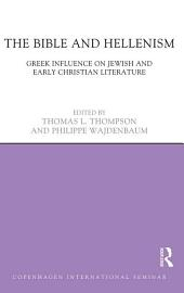 The Bible and Hellenism: Greek Influence on Jewish and Early Christian Literature