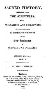 Sacred history, selected from the Scriptures, with annotations and reflections, by mrs. Trimmer