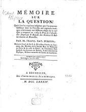 Mémoire en réponse à la question proposée par l'Académie Royale des Sciences et Belles-Lettres de Bruxelles qui ont remporté les prix: 1783